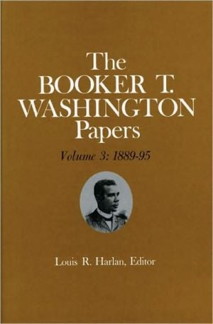 The Booker T. Washington Papers, Volume 3: 1889-95 book written by Booker T. Washington