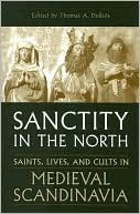 Sanctity in the North: Saints, Lives, and Cults in Medieval Scandinavia written by Thomas DuBois