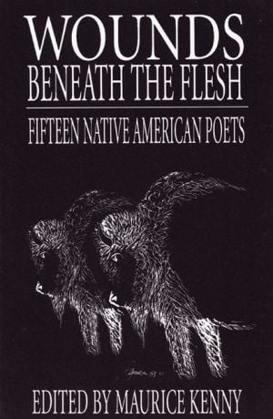 Wounds Beneath the Flesh: Fifteen Native American Poets book written by Maurice Kenny