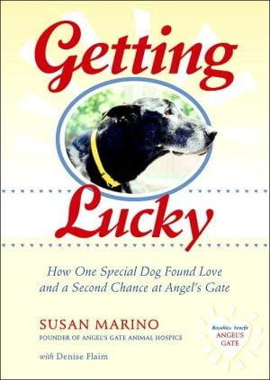 Getting Lucky: How One Special Dog Found Love and a Second Chance at Angel's Gate book written by Denise Flaim, Susan Marino