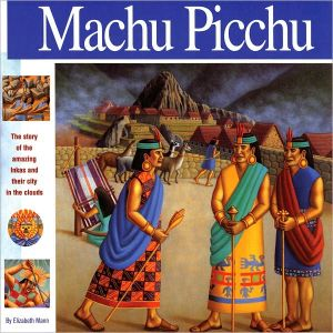 Machu Picchu: The Story of the Amazing Inkas and Their City in the Clouds book written by Elizabeth Mann