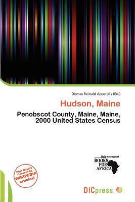 Hudson, Maine written by Dismas Reinald Apostolis