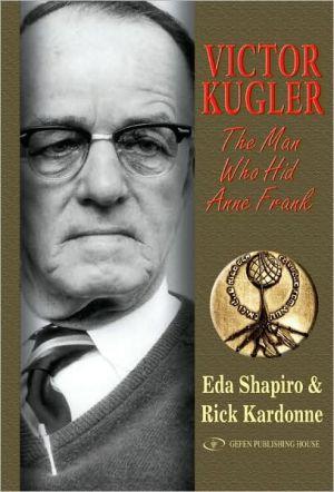 Victor Kugler : The Man Who Hid Anne Frank book written by Rick Kardonne