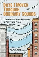 Days I Moved Through Ordinary Sounds: The Extraordinary Work of WritersCorps Teachers written by Chad Sweeney