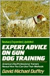 Expert Advice on Gun Dog Training: America's Top Professional Trainers Reveal How You Can Use Their Methods book written by David Michael Duffey