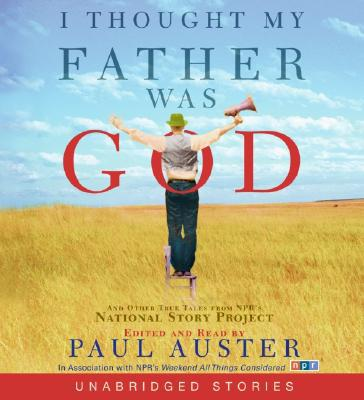 I Thought My Father Was God: And Other True Tales from NPR's National Story Project written by Paul Auster