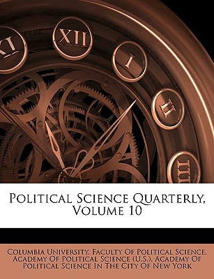 Political Science Quarterly, Volume 10 book written by Columbia University Faculty of Politica,