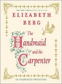 The Handmaid and the Carpenter book written by Elizabeth Berg
