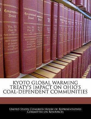 Kyoto Global Warming Treaty's Impact on Ohio's Coal-Dependent Communities written by United States Congress House of Represen