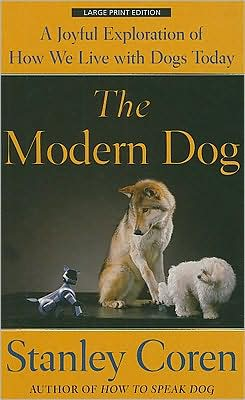 The Modern Dog: A Joyful Exploration of How We Live with Dogs Today book written by Stanley Coren