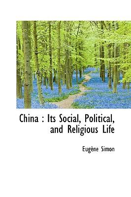 China: Its Social, Political, and Religious Life book written by Simon, Eugne , Simon, Eug Ne