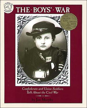 The Boys' War: Confederate and Union Soldiers Talk About the Civil War book written by Jim Murphy