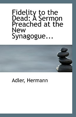 Fidelity to the Dead: A Sermon Preached at the New Synagogue... book written by Hermann, Adler