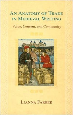 An Anatomy of Trade in Medieval Writing: Value Consent and Community book written by Lianna Farber