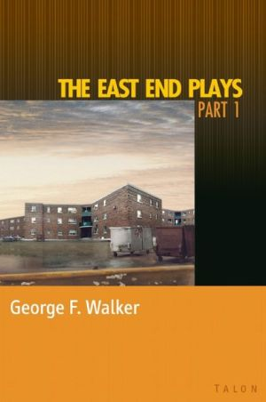 East End Plays: Part 1 book written by George F. Walker