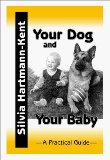 Your Dog and Your Baby: A Practical Guide written by Silvia Hartmann-Kent