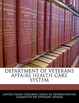 Department of Veterans Affairs Health Care System written by United States Congress House of Represen