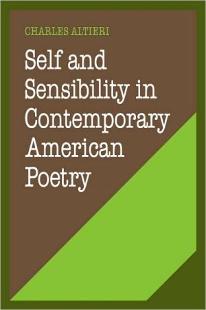 Self and Sensibility in Contemporary American Poetry book written by Charles Altieri