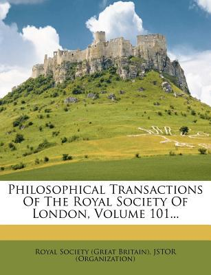 Philosophical Transactions of the Royal Society of London, Volume 101... written by Jstor (Organization)