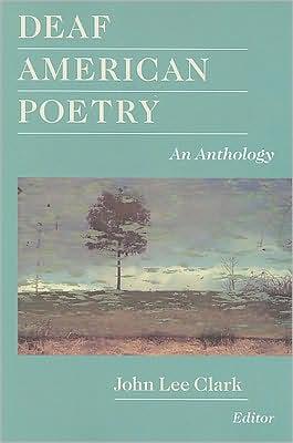 Deaf American Poetry: An Anthology written by John Lee Clark