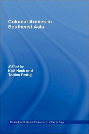 Colonial Armies in Southeast Asia book written by Karl Hack