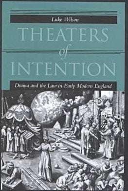 Theaters of Intention: Drama and the Law in Early Modern England book written by Luke Wilson