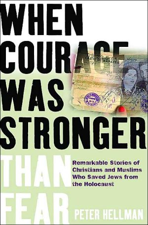 When Courage Was Stronger Than Fear: Remarkable Stories Of Christians And Muslims Who Saved Jews From The Holocaust book written by Peter Hellman