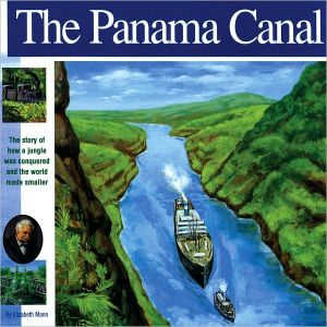 Panama Canal: The Story of How a Jungle Was Conquered and the World Made Smaller book written by Elizabeth Mann