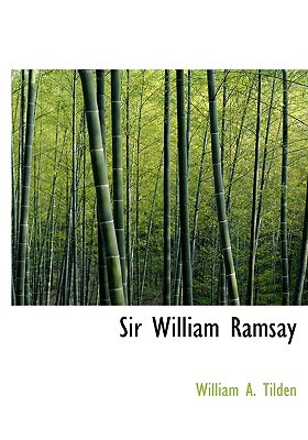 Sir William Ramsay book written by Tilden, William A.