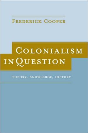 Colonialism in Question: Theory, Knowledge, History book written by Frederick Cooper