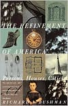 Refinement of America: Persons, Houses, Cities book written by Richard Lyman Bushman