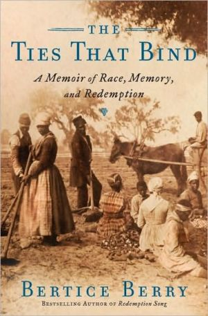 Ties That Bind: A Memoir of Race, Memory and Redemption book written by Bertice Berry