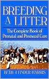Breeding a Litter: The Complete Book of Prenatal and Postnatal Care written by Beth J. Finder Harris