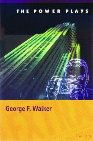 Power Plays book written by George F. Walker