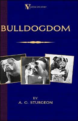 Bulldogdom (A Vintage Dog Books Bulldog Classic - Bulldogs) book written by A.G. Sturgeon