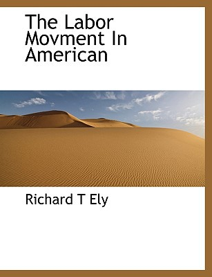 The Labor Movment in American book written by Ely, Richard T.
