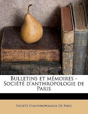 Bulletins Et Memoires - Societe D'Anthropologie de Paris book written by SOCI T D'ANTHROPOLO , Societe D'Anthropologie De Paris