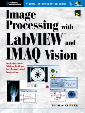 Image Processing with LabVIEW and IMAQ Vision book written by Thomas Klinger