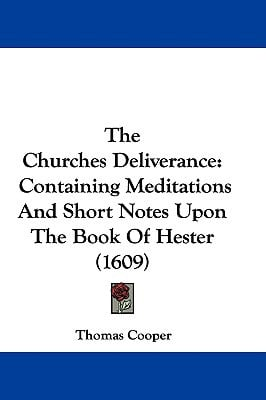 The Churches Deliverance: Containing Meditations and Short Notes Upon the Book of Hester (1609) written by Cooper, Thomas