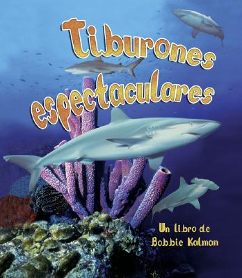 Tiburones espectaculares (Spectacular Sharks) book written by Bobbie Kalman