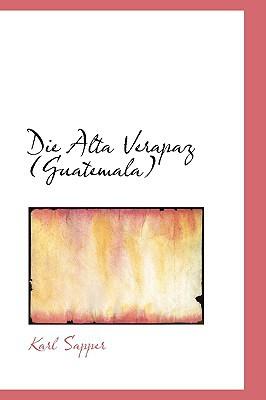 Die Alta Verapaz (Guatemala) book written by Sapper, Karl