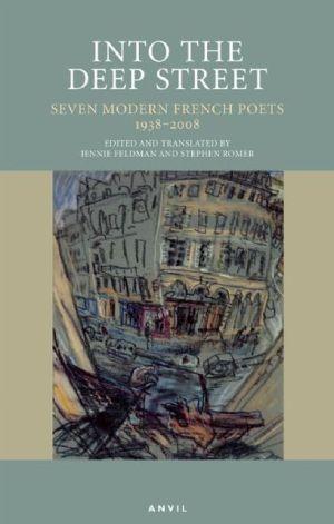 Into the Deep Street: Seven Modern French Poets 1938-2008 book written by Jennie Feldman