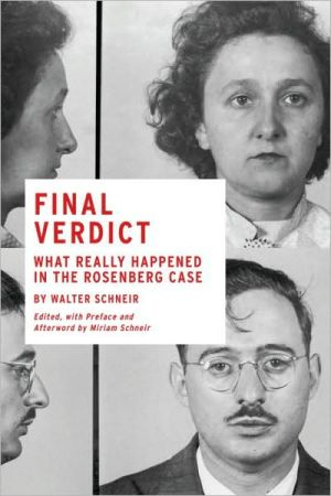 Final Verdict: What Really Happened in the Rosenberg Case book written by Walter Schneir