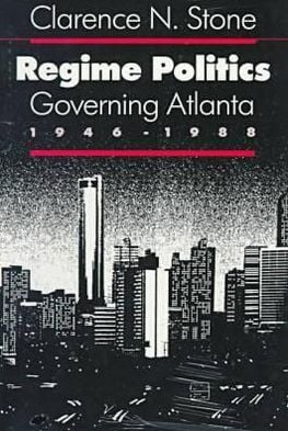 Regime Politics: Governing Atlanta, 1946-1988 book written by Clarence N. Stone