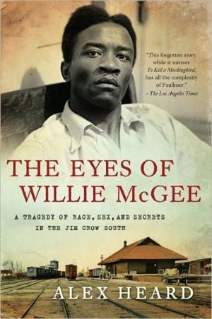 The Eyes of Willie McGee: A Tragedy of Race, Sex, and Secrets in the Jim Crow South book written by Alex Heard