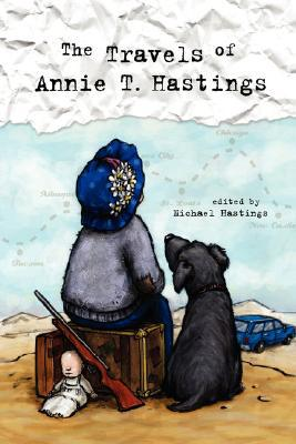 The Travels of Annie T. Hastings written by Hastings, Editor Michael
