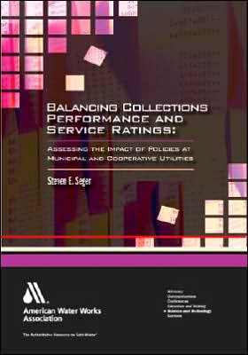 Balancing Collections Performance and Service Ratings: Assessing the Impact of Policies at Municipal and Cooperative Utilities book written by Steven E. Seger
