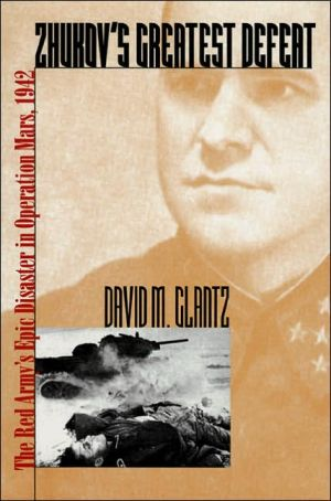 Zhukov's Greatest Defeat: The Red Army's Epic Disaster in Operation Mars, 1942 book written by David M. Glantz