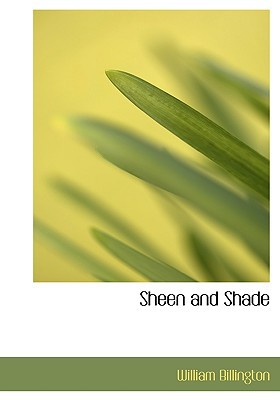 Sheen and Shade book written by Billington, William