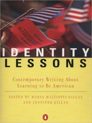 Identity Lessons: Contemporary Writing About Learning to Be American book written by Maria Mazziotti Gillan